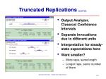 truncated replications cont d