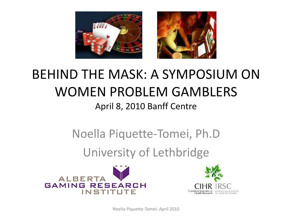 behind the mask a symposium on women problem gamblers april 8 2010 banff centre l.