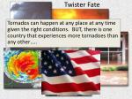 twister fate