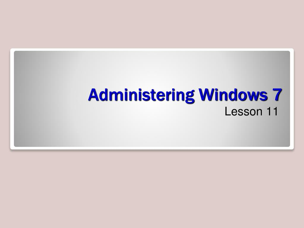 administering windows 7 l.