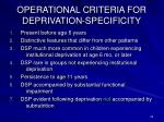 operational criteria for deprivation specificity