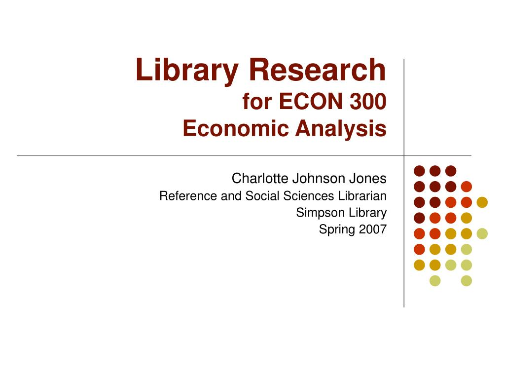 library research for econ 300 economic analysis l.
