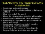 researching the powerless and vulnerable
