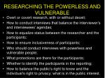 researching the powerless and vulnerable16