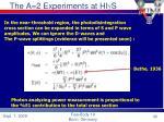 the a 2 experiments at hi g s