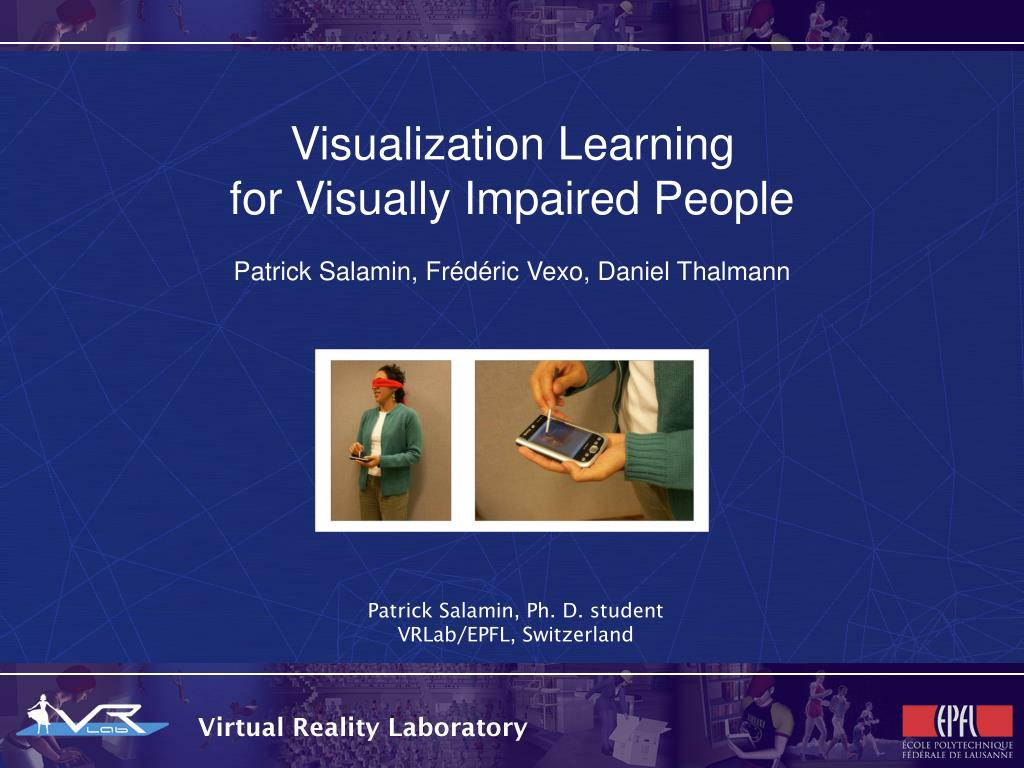 visualization learning for visually impaired people patrick salamin fr d ric vexo daniel thalmann l.