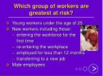 which group of workers are greatest at risk