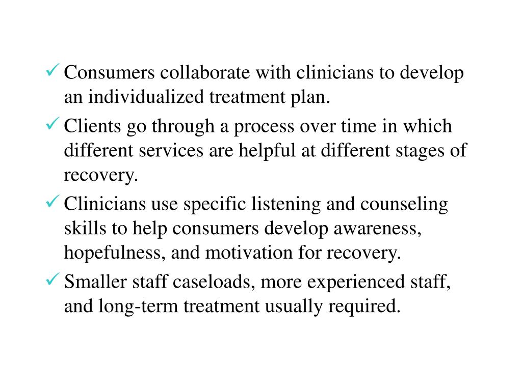 Consumers collaborate with clinicians to develop an individualized treatment plan.