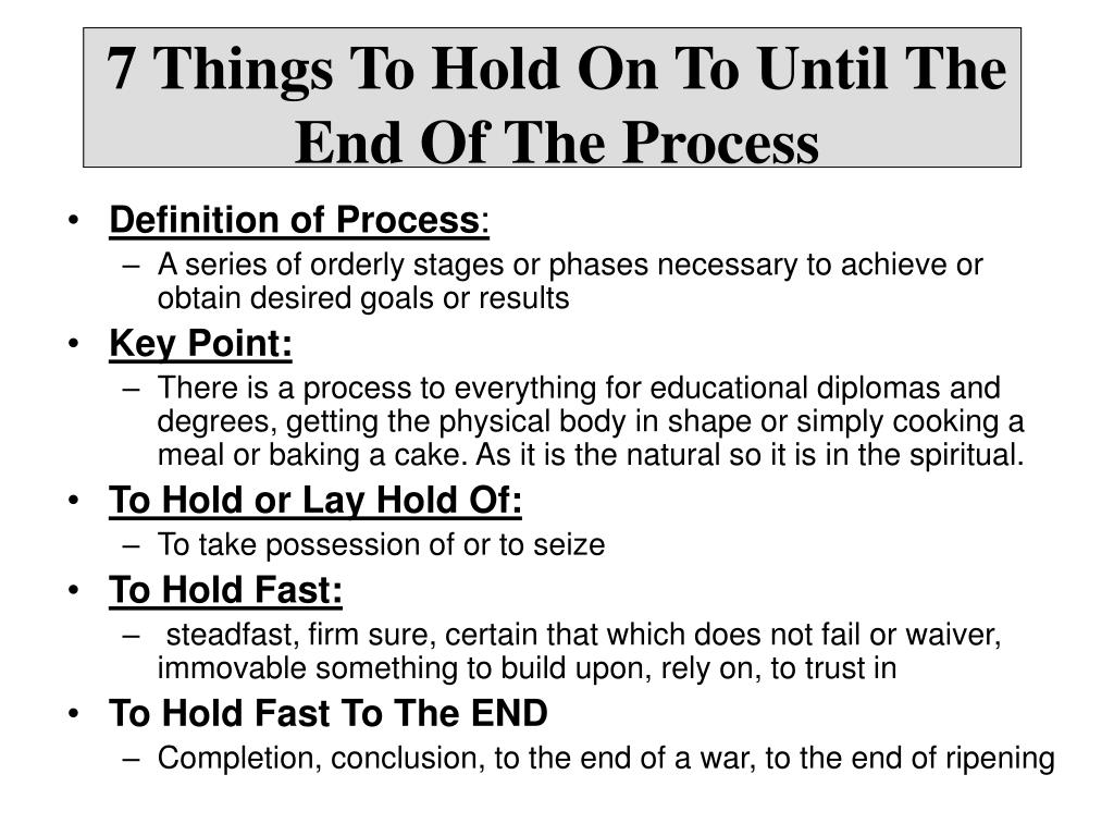 7 things to hold on to until the end of the process l.