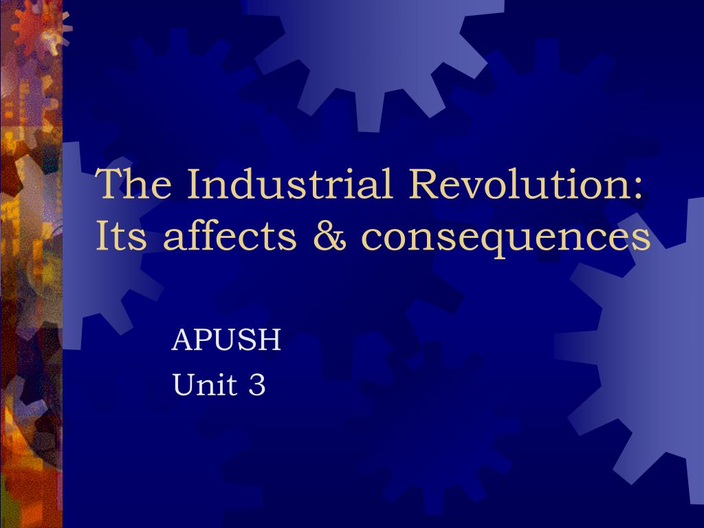 the industrial revolution its affects consequences l.