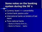 some notes on the banking system during the 90 s