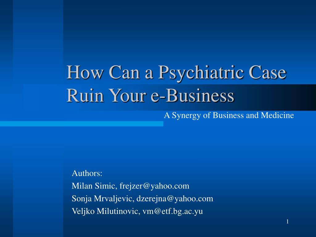 how can a psychiatric case ruin your e business l.