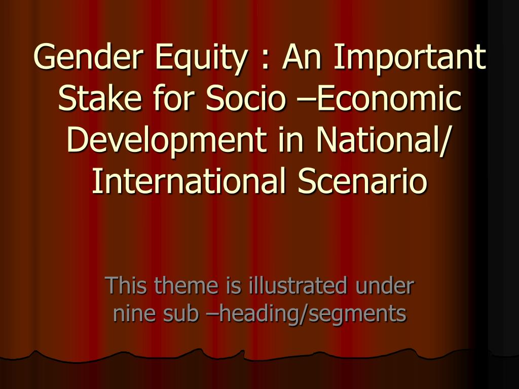 gender equity an important stake for socio economic development in national international scenario l.