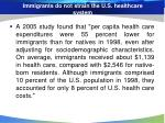 immigrants do not strain the u s healthcare system