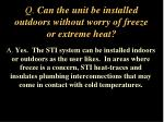 q can the unit be installed outdoors without worry of freeze or extreme heat