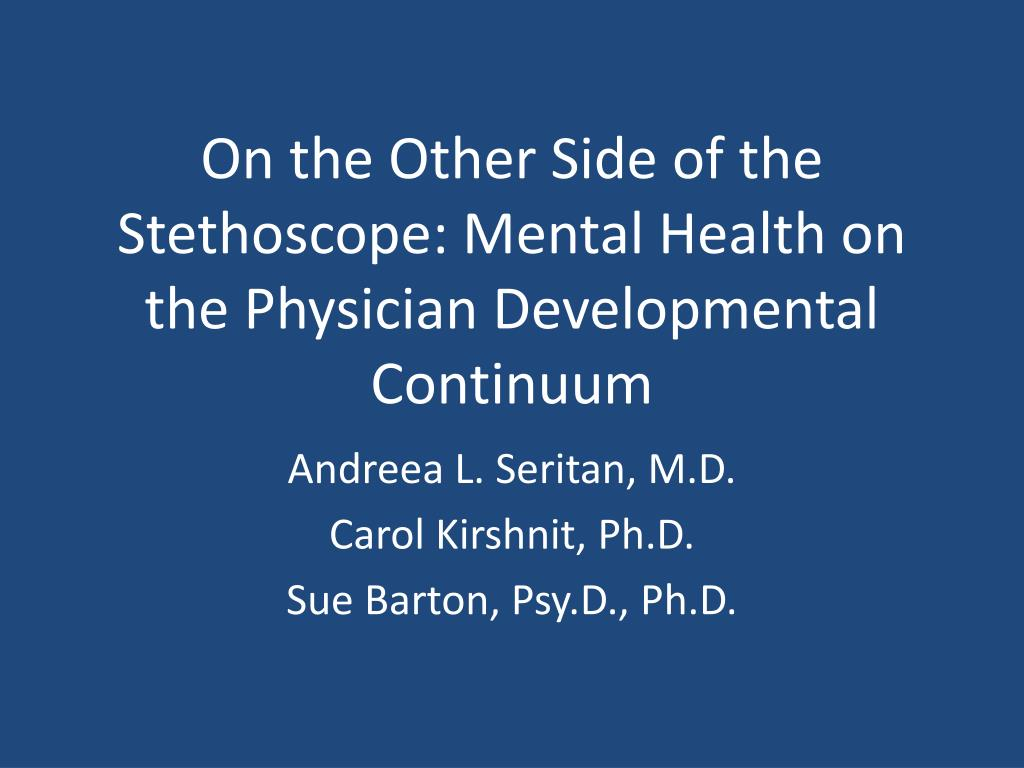 on the other side of the stethoscope mental health on the physician developmental continuum l.