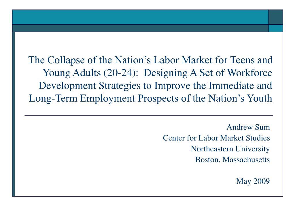 andrew sum center for labor market studies northeastern university boston massachusetts may 2009 l.