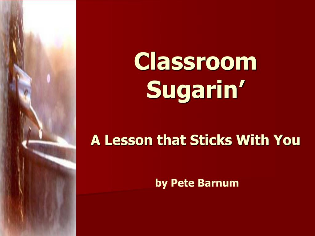 classroom sugarin a lesson that sticks with you by pete barnum l.