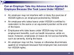 can an employer take any adverse action against an employee because she took leave under vessa