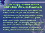 3 the sharply increased external indebtedness of firms and households
