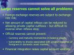 large reserves cannot solve all problems