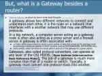 but what is a gateway besides a router