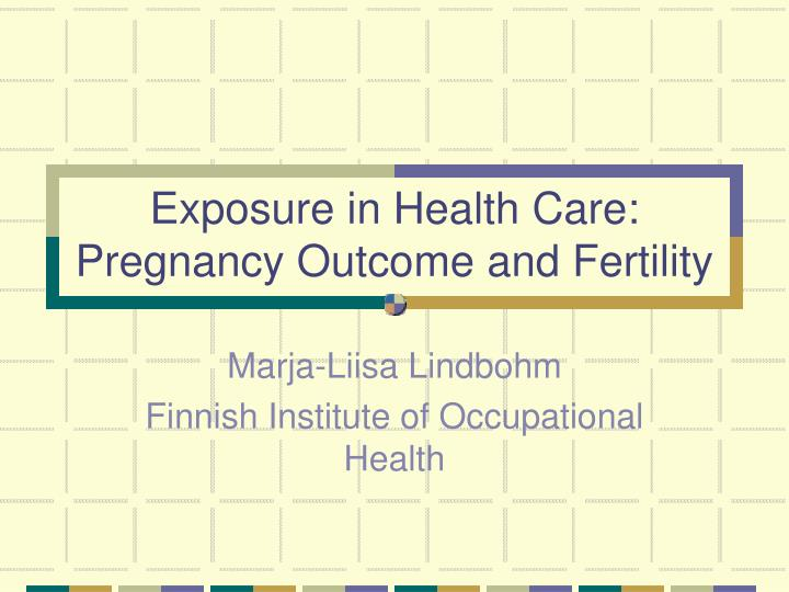 exposure in health care pregnancy outcome and fertility n.