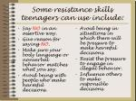 some resistance skills teenagers can use include