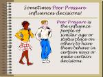sometimes peer pressure influences decisions