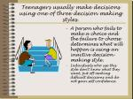 teenagers usually make decisions using one of three decision making styles