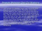 dispute between two co workers