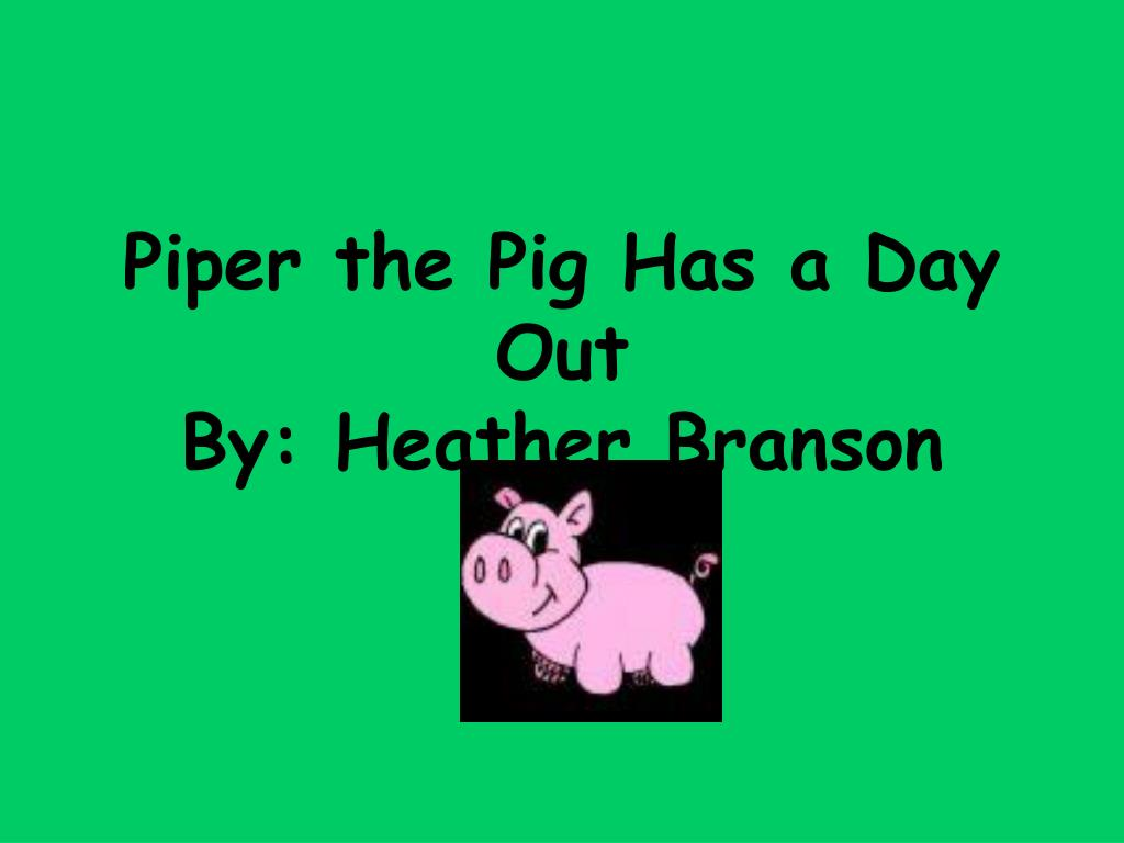 piper the pig has a day out by heather branson l.