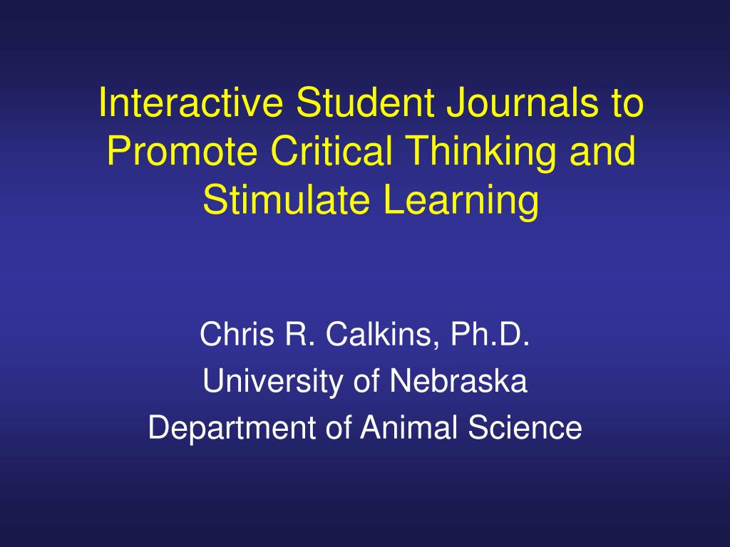 interactive student journals to promote critical thinking and stimulate learning l.