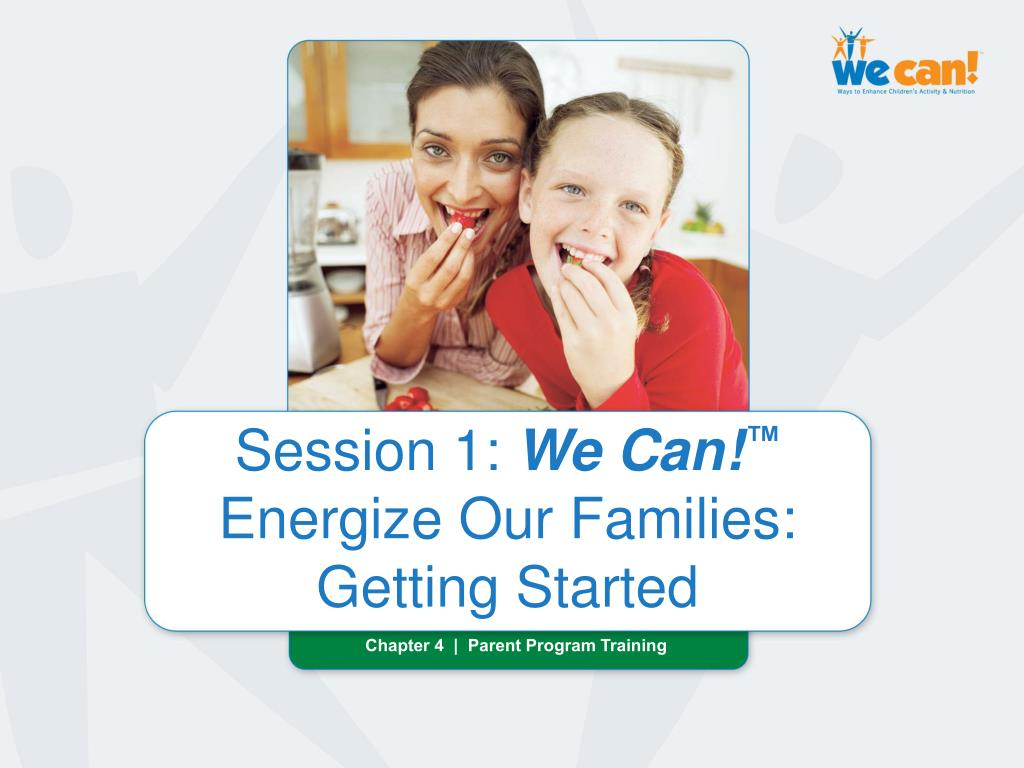 session 1 we can energize our families getting started l.