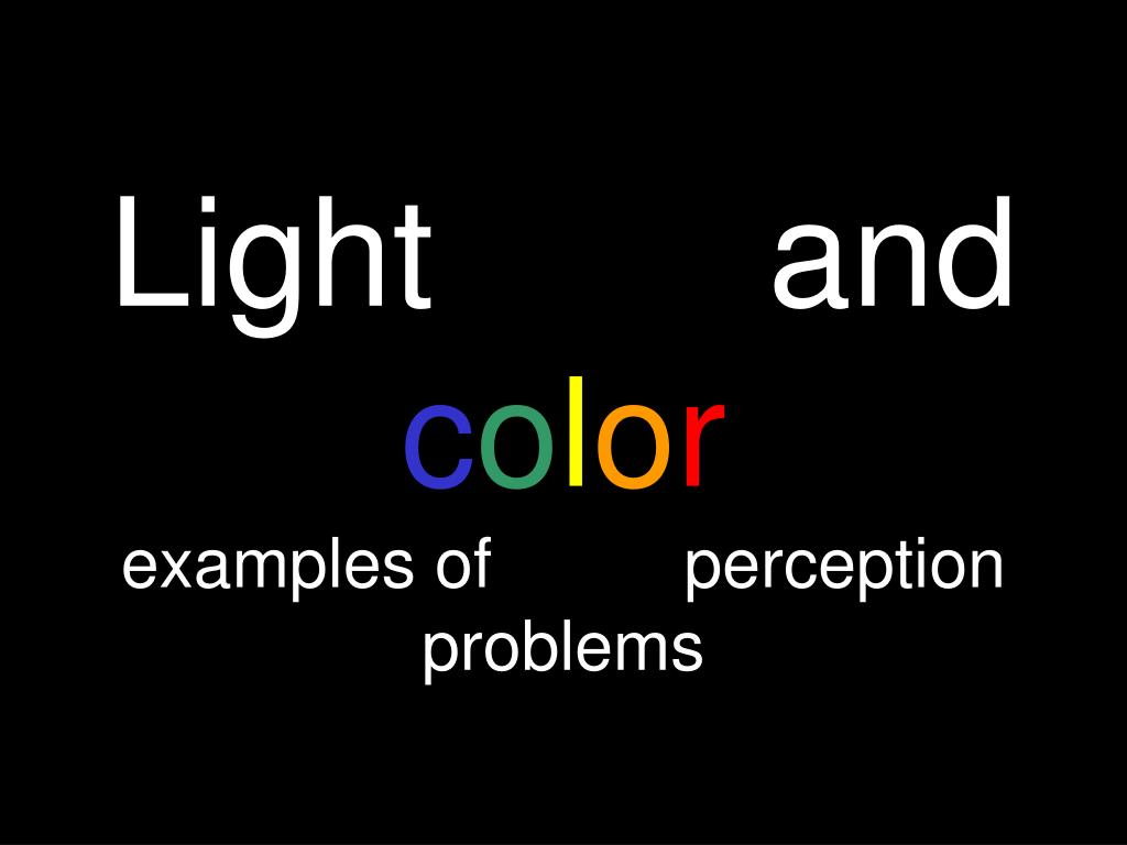 light and c o l o r examples of perception problems l.