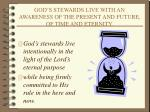 god s stewards live with an awareness of the present and future of time and eternity