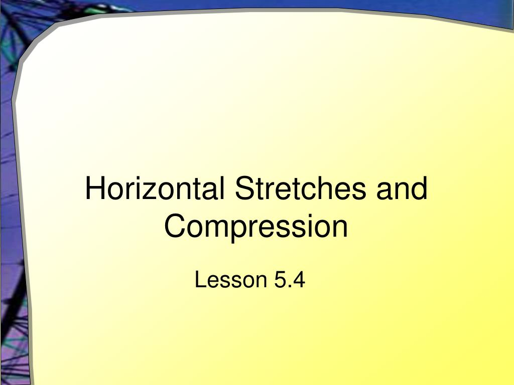 horizontal stretches and compression l.