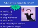 what gives a puppet its power
