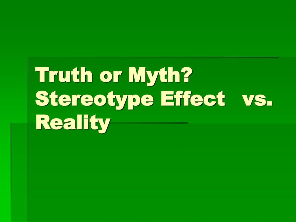 truth or myth stereotype effect vs reality l.