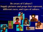 be aware of culture supply pictures and props that represent different races and types of culture