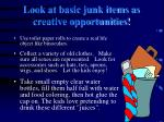 look at basic junk items as creative opportunities