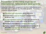 prevention of hiv aids must be an international national and local priority