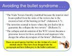 avoiding the bullet syndrome