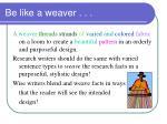 be like a weaver