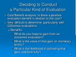 deciding to conduct a particular kind of evaluation