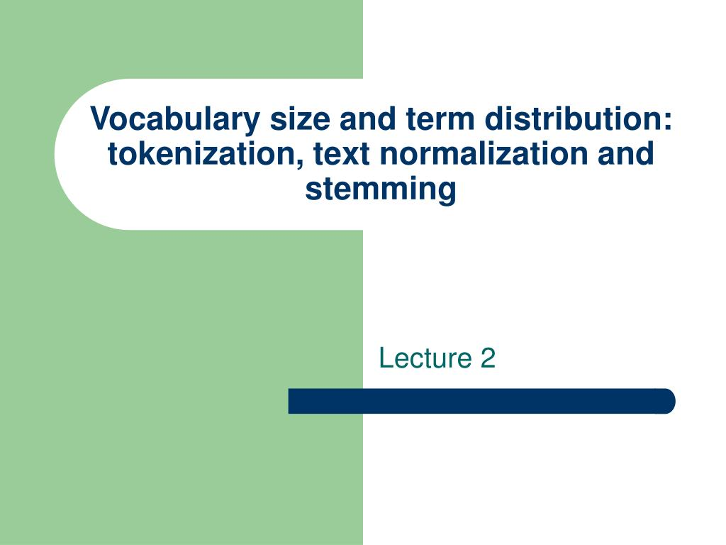 vocabulary size and term distribution tokenization text normalization and stemming l.