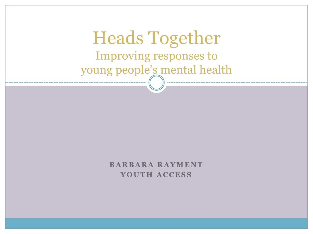 heads together improving responses to young people s mental health l.