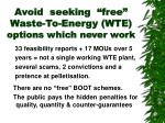 avoid seeking free waste to energy wte options which never work