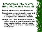 encourage recycling thru proactive policies