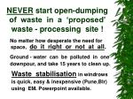 never start open dumping of waste in a proposed waste processing site